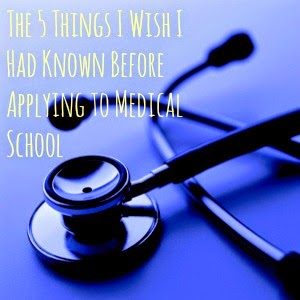 The Top Five Things I Wish I Had Known Before Applying to Medical School