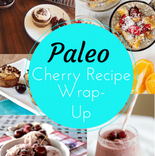 Paleo Cherry Recipe Wrap-Up (Paleo, Gluten Free, Grain Free)